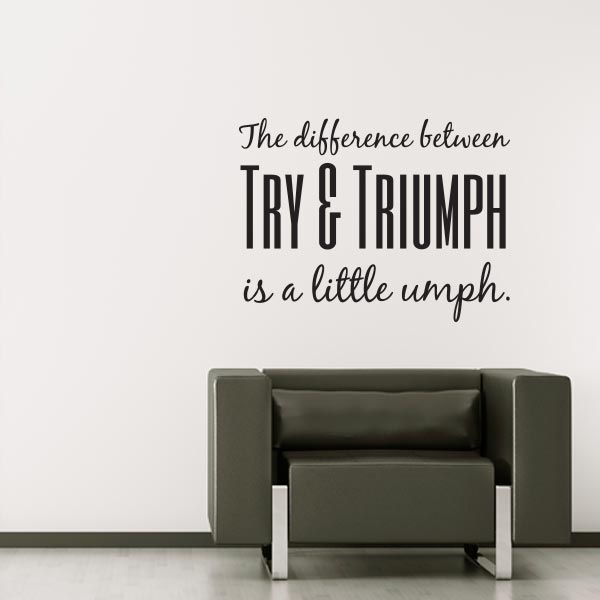 wall decals quotes the difference between try u0026 triumph is a little umph quote MSLNDFE
